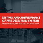 Testing and Maintenance of Fire Detection Systems 2019 course dates